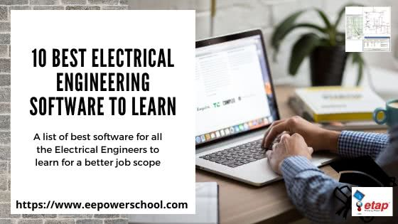 10 Must Learn Electrical Engineering Software Ee Power School